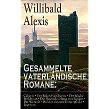 """Gesammelte vaterländische Romane: Cabanis + Der Roland von Berlin + Der falsche Woldemar + Die Hosen des Herrn von Bredow + Der Werwolf + Ruheist die erste ... Romane des """"deutschen Walter Scotts"""""""