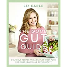The Good Gut Guide: Delicious Recipes & a Simple 6-Week Plan for Inner Health & Outer Beauty (English Edition)