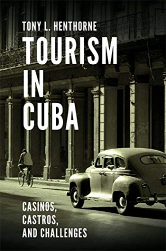 Tourism in Cuba: Casinos, Castros, and Challenges (English Edition) por Tony L. Henthorne