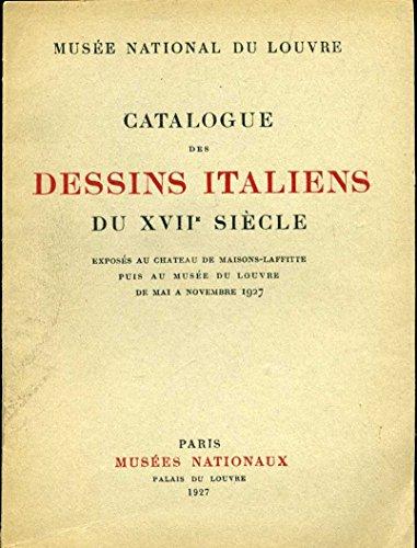 Catalogue des dessins italiens du XVIIe siècle exposés au château de Maisons-Laffitte puis au Musée du Louvre de mai à novembre 1927. Catalogue par Gabriel Rouchès