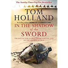In The Shadow Of The Sword: The Battle for Global Empire and the End of the Ancient World by Tom Holland (2012-04-05)