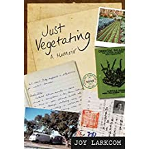 [Just Vegetating: A Memoir] (By: Joy Larkcom) [published: August, 2012]