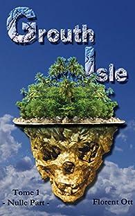 Grouth Isle: Nulle Part par Florent Ott