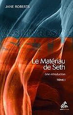 Le Matériau de Seth, Tome I - Une introduction (Les Livres de Seth t. 1) de Jane Roberts
