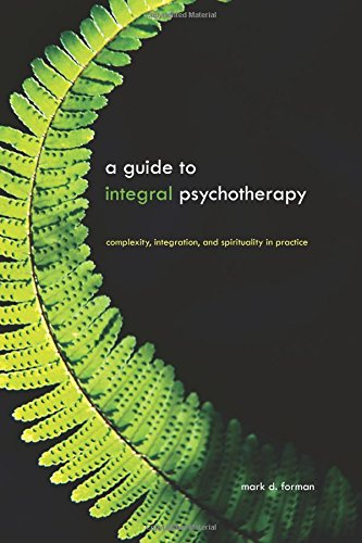 Guide to Integral Psychotherapy: Complexity, Integration, and Spirituality in Practice (SUNY series in Integral Theory) por Mark D. Forman