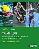 Triathlon: Regole, materiale, tecniche e allenamento spiegati da una campionessa (Outdoor)