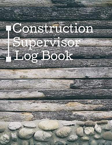 Construction Supervisor Log Book: Daily Construction Record Book, Jobsite Maintenance Project Management Log (Construction Project Management, Band 32)