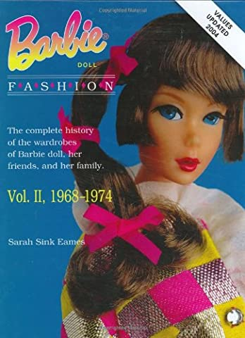 Barbie Doll Fashion: The Complete History of the Wardrobes of the Barbie Doll, Her Friends and Her Family v.2: The Complete History of the Wardrobes ... Barbie Doll, Her Friends and Her Family Vol