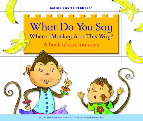 What Do You Say When a Monkey Acts This Way?: A Book about Manners (Magic Castle Readers: Social Science)