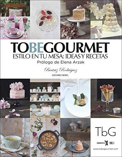 To be gourmet: Estilo en tu mesa: ideas y recetas (Cocina) por Beatriz Rodríguez