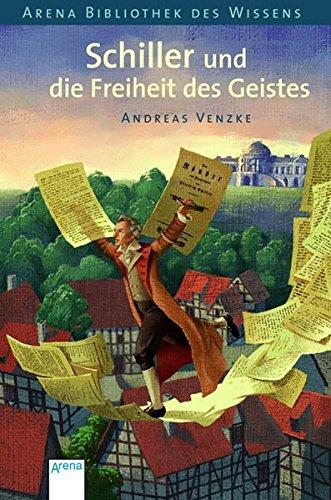Schiller und die Freiheit des Geistes (Arena Bibliothek des Wissens - Lebendige Biographien)