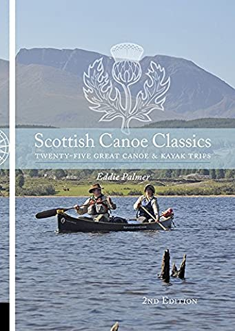 Scottish Canoe Classics: Twenty Five Great Canoe & Kayak Trips