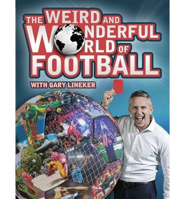 [(The Weird and Wonderful World of Football)] [ By (author) Iain Spragg, By (author) Adrian Clarke, By (author) Gary Lineker ] [September, 2014]