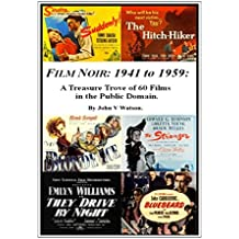 FILM NOIR: 1941 to 1959: Classic Films in the Public Domain.: A Treasure Trove of 60 Film Titles from the Classic Era of Film Noir. (English Edition)