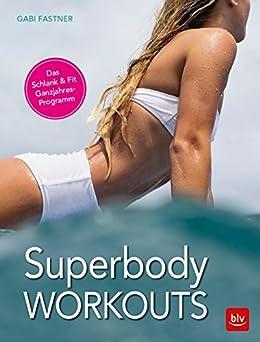 Superbody Workouts: Das Schlank & Fit Ganzjahres-Programm