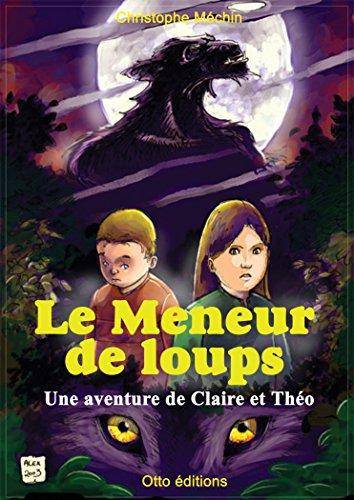 Livres Le meneur de loups: Une aventure de Claire et Théo (Les aventures de Claire et Théo t. 2) epub, pdf