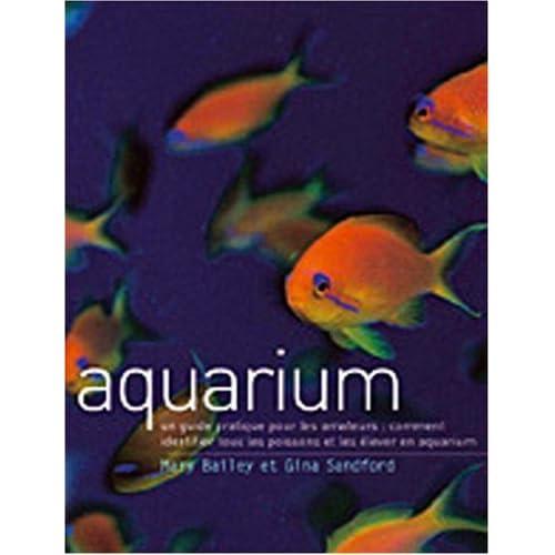 Aquarium : Un guide pratique pour les amateurs : comment identifier tous les poissons et les élever en aquarium