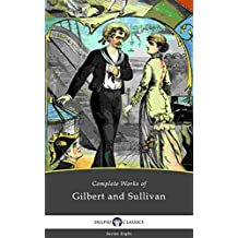 Delphi Complete Works of Gilbert and Sullivan (Illustrated) (Delphi Series Eight Book 7) (English Edition)