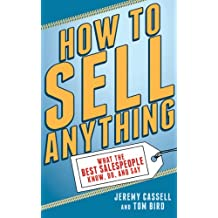 How to Sell Anything: What the Best Salespeople Know, Do, and Say
