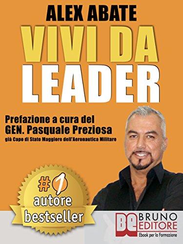 VIVI DA LEADER. 3 Storie e Strumenti di Coaching Per Diventare Leader di Te Stesso e Degli Altri Nel Business e Nella Vita.
