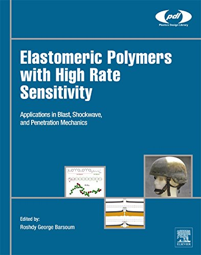 Elastomeric Polymers with High Rate Sensitivity: Applications in Blast, Shockwave, and Penetration Mechanics (Plastics Design Library) (English Edition) -