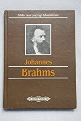 Johannes Brahms in Leipzig. Geschichte einer Beziehung. Bilder aus Leipzigs Musikleben
