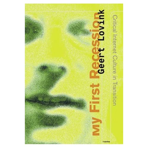 My First Recession - Critical Internet Culture in Transition by Geert Lovink (2003-08-06)