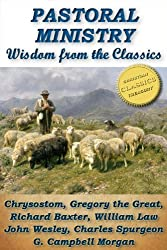 PASTORAL MINISTRY: Wisdom From The Classics - Chrysostom, Baxter, Wesley, Spurgeon and more!