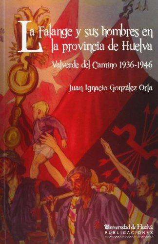 LA FALANGE Y SUS HOMBRES EN LA PROVINCIA DE HUELVA (Arias Montano)