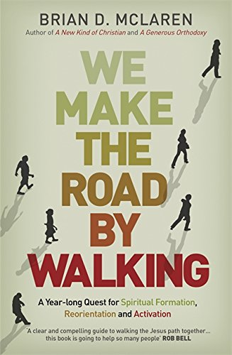 We Make the Road by Walking: A Year-Long Quest for Spiritual Formation, Reorientation and Activation
