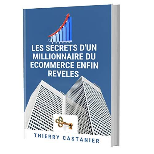 Couverture du livre LES SECRETS D'UN MILLIONNAIRE DU ECOMMERCE ENFIN REVELES: lE PACCK  COMPLET POUR REUSSIR A COUT SUR EN DROPSHIPPING EN 2020