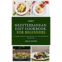 Best Mediterranean Diet Cookbook for Beginners: 80 Simple Mediterranean Recipes for Your Health and Weight Loss (Mediterranean diet plan, Mediterranean ... loss, Mediterranean Diet) (English Edition)