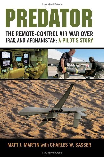 Predator: The Remote-Control Air War over Iraq and Afghanistan: A Pilot's Story by Matt J. Martin (2010-11-12)