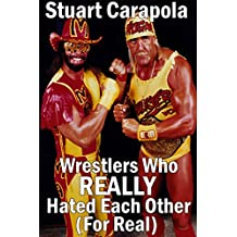 Wrestlers Who REALLY Hated Each Other (For Real) (English Edition)