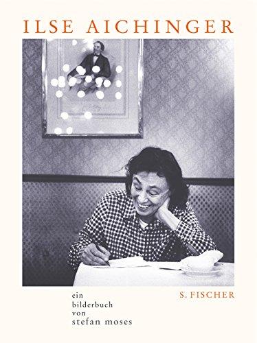 Buchcover: Ilse Aichinger: Ein Bilderbuch von Stefan Moses Mit ausgewählten Texten von Ilse Aichinger und einem Vorwort von Michael Krüger