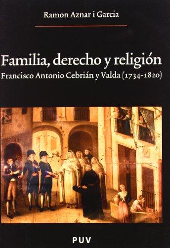 Familia, derecho y religión: Francisco Antonio Cebrián y Valda (1734 - 1820) (Oberta) por Ramon Aznar i Garcia