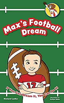 Max's Football Dream: If You Can Dream It, You Can Do It (Max's Dream: If You Can Dream It, You Can Do It! Book 1) (English Edition) di [Ludka, Richard]