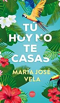 Tú hoy no te casas par  María José Vela