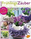 FrühlingsZauber: Schöner leben, feiern und dekorieren - Bloom's Bloom's Team