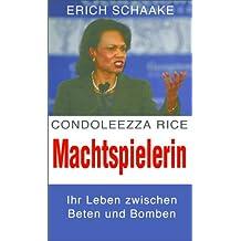 Condoleezza Rice: Machtspielerin - Ein Leben zwischen Beten und Bomben