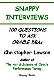 Snappy Interviews: 100 Questions to ask Oracle DBAs