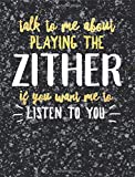 Funny Zither Notebook Journal - Talk to Me About Playing the Zither - 7.44x9.69 Composition Book College Ruled: Cute Gift for Zither Players Practice ... Music Students Instrument Band Class Notepad