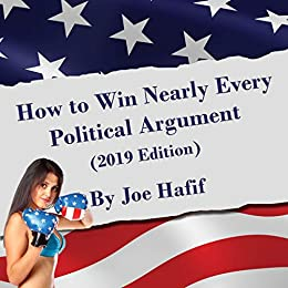 How to Win Nearly Every Political Argument: 2019 Edition (English Edition) di [Hafif, Joseph]