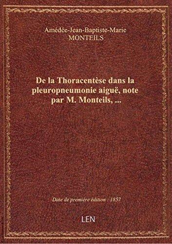De la Thoracentèse dans la pleuropneumonie aiguë, note par M. Monteils,...