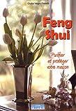 Feng shui - Purifier et protéger votre maison