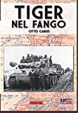 libro Tiger nel fango. La vita e i combattimenti del comandante di panzer Otto Carius: Volume 1