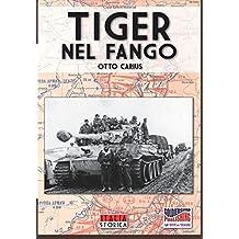 Tiger nel fango: La vita e i combattimenti del comandante di panzer Otto Carius (Italia Storica)