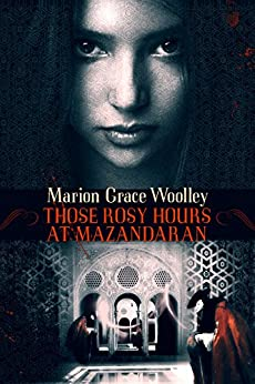 Those Rosy Hours at Mazandaran by [Woolley, Marion Grace]
