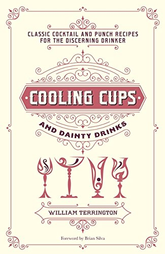 Cooling Cups and Dainty Drinks: Classic Cocktails and Punch Recipes for the Discerning Drinker