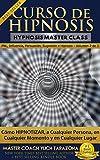Curso de Hipnosis Práctica: Cómo HIPNOTIZAR, a Cualquier Persona, en Cualquier Momento y en Cualquier Lugar (PNL Aplicada, Influencia, Persuasión, Sugestión e Hipnosis - Volumen 2 de 3)